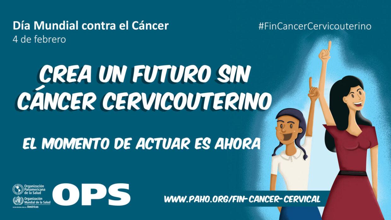 Día Mundial del Cáncer – Crea un futuro sin cáncer cervicouterino